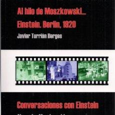 Libros de segunda mano: ALEXANDER MOSZKOWSKI: CONVERSACIONES CON EINSTEIN / JAVIER TURRIÓN: AL HILO DE MOSZKOWSKI. (STI ED.). Lote 70039837