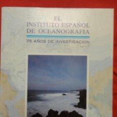 Libros de segunda mano: EL INSTITUTO ESPAÑOL DE OCEANOGRAFIA , 75 AÑOS DE INVESTIGACION , 1,989. Lote 70147921