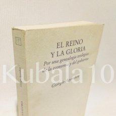 Libros de segunda mano: EL REINO Y LA GLORIA · POR UNA GENEALOGIA TEOLOGICA DE LA ECONOMIA Y DEL GOBIERNO ·· GIORGIO AGAMBEN. Lote 70381865