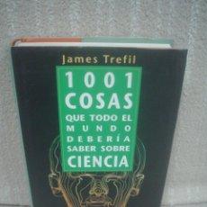 Libros de segunda mano: JAMES TREFIL: 1001 COSAS QUE TODO EL MUNDO DEBERÍA SABER SOBRE CIENCIA. Lote 70448809