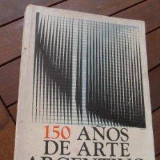 Libros de segunda mano: 150 AÑOS DE ARTE ARGENTINO. PINTURA Y ESCULTURA ARGENTINA. MUSEO NACIONAL DE BELLAS ARTES 1960. Lote 70546169