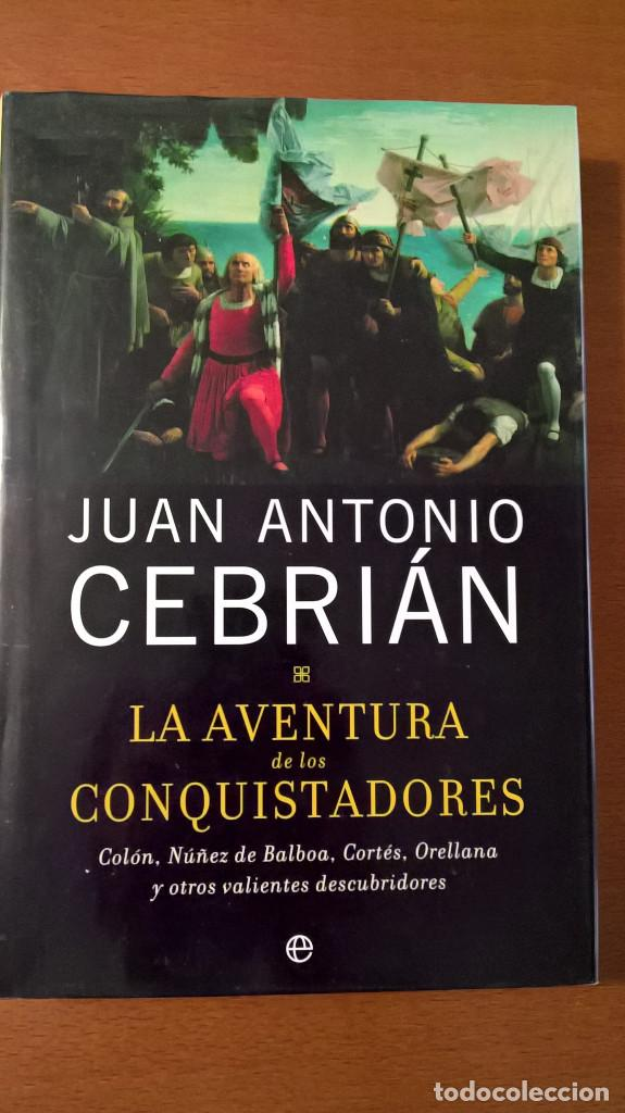 LA AVENTURA DE LOS CONQUISTADORES, JUAN ANTONIO CEBRIÁN (Libros de Segunda Mano - Historia - Otros)