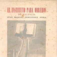 Libros de segunda mano: FERNANDEZ SORIA,J.M ,EL INSTITUTO PARA OBREROS DE VALENCIA. Lote 70560973