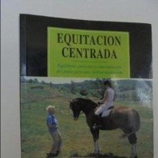 Libros de segunda mano: SALLY SWIFT. EQUITACION CENTRADA EQUILIBRIO POSICION Y CONCENTRACION DEL JINETE... VER FOTOGRAFIAS.. Lote 71079013