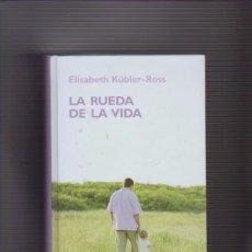 Libros de segunda mano: ELISABETH KÜBLER ROSS - LA RUEDA DE LA VIDA - AUTOAYUDA - R B A EDITORIAL 2006. Lote 71344871