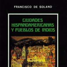 Libros de segunda mano: CIUDADES HISPANOAMERICANAS Y PUEBLOS DE INDIOS (FCO. DE SOLANO 1990) SIN USAR. Lote 71403891