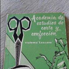 Libros de segunda mano: ACADEMIA DE ESTUDIOS DE CORTE Y CONFECCION - SISTEMA LEZCANA - SRTA PILARIN LEZCANO AUTORA- DIFICIL. Lote 71715983
