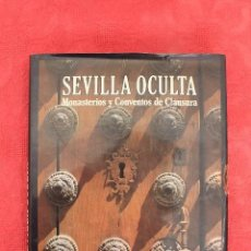 Libros de segunda mano: SEVILLA OCULTA. MONASTERIOS Y CONVENTOS DE CLAUSURA. Lote 71718919