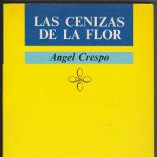 Libros de segunda mano: LAS CENIZAS DE LA FLOR - ANGEL CRESPO - 1987.. Lote 71731195