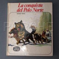 Libros de segunda mano: LA CONQUISTA DEL POLO NORTE - ANTONIO RIBERA- NUEVO AURIGA. Lote 71746047
