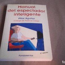 Libros de segunda mano: MANUAL DEL ESPECTADOR INTELIGENTE - AGUILAR, PILAR. Lote 71778123