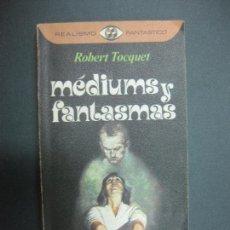 Libros de segunda mano: MEDIUMS Y FANTASMAS. ROBERT TOCQUET. REALISMO FANTASTICO. PLAZA & JANES 1976.. Lote 71836179