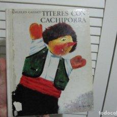 Libros de segunda mano: TÍTERES CON CACHIPORRA - GASSET, ÁNGELES. Lote 71858647
