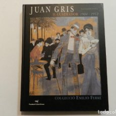 Libros de segunda mano: JUAN GRIS IL·LUSTRADOR 1904-1912 COL.LECCIÓ EMILIO FERRÉ ED FUNDACIO CAIXA DE GIRONA DESCATALOGADO. Lote 72042499