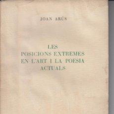 Libros de segunda mano: JOAN ARÚS LES POSICIONS EXTREMES EN L'ART I LA POESIA ACTUALS ARIEL 1955 DEDICAT AUTOR . Lote 72141183