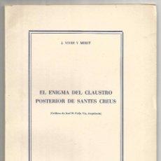 Libros de segunda mano: EL ENIGMA DEL CLAUSTRO POSTERIOR DE SANTES CREUS .- J. VIVES Y MIRET 1957. Lote 72245879