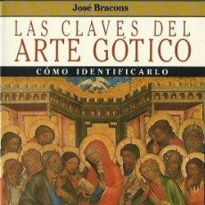 Libros de segunda mano: JOSÉ BRACONS : LAS CLAVES DEL ARTE GÓTICO (CÓMO IDENTIFICARLO). LAS CLAVES DEL ARTE, 1989 . Lote 72250679