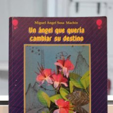 Libros de segunda mano: UN ANGEL QUE QUERIA CAMBIAR SU DESTINO, MIGUEL ANGEL SOSA MACHIN.MARIA MARRERO BERBEL.CANARIAS 1995. Lote 72340563