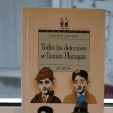 Libros de segunda mano: TODOS LOS DETECTIVES SE LLAMAN FLANAGAN, ANDREU MARTIN-JAUME RIBERA. ANAYA 1991 1ª EDICION. Lote 72343607