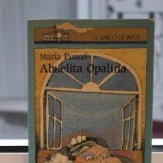 Libros de segunda mano: ABUELITA OPALINA, MARIA PUNCEL. SM 1985. EL BARCO DE VAPOR. Lote 72681467