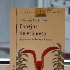 Libros de segunda mano: CONEJOS DE ETIQUETA, GABRIELA KESELMAN.ILUSTRACIONES DE TERESA NOVOA. EL BARCO DE VAPOR. Lote 72700239