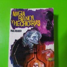 Libros de segunda mano: MAGIA BLANCA Y HECHICERÍAS POR PAUL READER AÑO 1962. Lote 72828803
