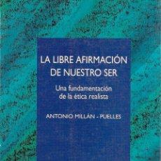 Libros de segunda mano: LA LIBRE AFIRMACIÓN DE NUESTRO SER : UNA FUNDAMENTACIÓN DE LA ÉTICA REALISTA/ ANTONIO MILLÁN-PUELLES. Lote 277677378