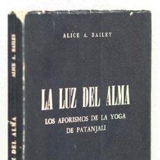 Libros de segunda mano: BAILEY, ALICE A.: LA LUZ DEL ALMA. LOS AFORISMOS DE LA YOGA DE PATANJALI (FUNDACIÓN LUCIS) (CB). Lote 72949739