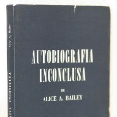 Libros de segunda mano: BAILEY, ALICE A.: AUTOBIOGRAFÍA INCONCLUSA (FUNDACIÓN LUCIS) (CB). Lote 72950851