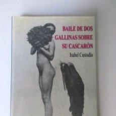 Libros de segunda mano: BAILE DE DOS GALLINAS SOBRE SU CASCARÓN, ISABEL CUSTODIO, EDICIÓN LIMITADA, AÑO 2001. Lote 73329963