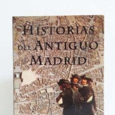 Libros de segunda mano: HISTORIAS DEL ANTIGUO MADRID - ÁNGEL J. OLIVARES PRIETO. Lote 73465427