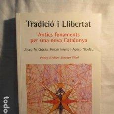 Libros de segunda mano: TRADICIÓ I LLIBERTAT: ANTICS FONAMENTS PER UNA NOVA CATALUNYA (CATALÁN) DE JOSEP M. GRÀCIA BONAMUSA. Lote 73538971