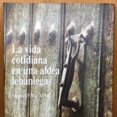 Libros de segunda mano: LA VIDA COTIDIANA EN UNA ALDEA LEBANIEGA (SIGLOS XVIII Y XIX) - LIEBANA - UNIVERSIDAD DE CANTABRIA. Lote 73573287