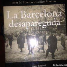 Libros de segunda mano: LA BARCELONA DESAPAREGUDA- JOSEP M HUERTAS I GUILLEM HUERTAS . ANGLE. EDITORIAL .. Lote 73546555