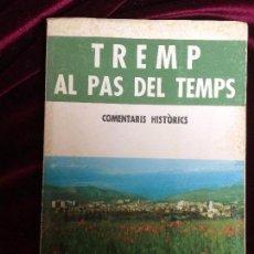 Libros de segunda mano: TREMP AL PAS DEL TEMPS - COMENTARIS HISTÒRICS - JESÚS MIR I AMAT - TREMP 1978. Lote 73665031