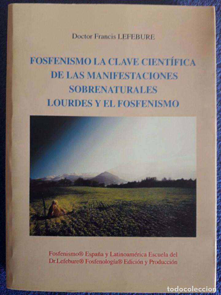FOSFENISMO LA CLAVE CIENTÍFICA DE LAS MANIFESTACIONES SOBRENATURALES LOURDES..../ LEFEBURE / 1ª ED (Libros de Segunda Mano - Parapsicología y Esoterismo - Otros)