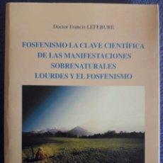 Libros de segunda mano: FOSFENISMO LA CLAVE CIENTÍFICA DE LAS MANIFESTACIONES SOBRENATURALES LOURDES..../ LEFEBURE / 1ª ED. Lote 73735779
