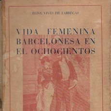 Libros de segunda mano: ELISA VIVES DE FÁBREGAS : VIDA FEMENINA EN BARCELONA EN EL OCHOCIENTOS (DALMAU, 1945). Lote 73778687