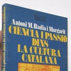 Libros de segunda mano: CIÈNCIA I PASSIÓ DINS LA CULTURA CATALANA - ANTONI M. BADIA I MARGARIT. Lote 73942511