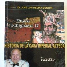 Libros de segunda mano: HISTORIA DE LA CASA IMPERIAL AZTECA DESDE MOCTEZUMA II HASTA JOSÉ I - JOSÉ LUIS MEDINA MONZON. Lote 73945535