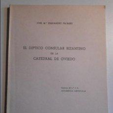 Libros de segunda mano: EL DIPTICO CONSULAR BIZANTINO DE LA CATEDRAL DE OVIEDO. JOSE Mª FERNANDEZ PAJARES. SEPARATA DEL Nº 4. Lote 74028635