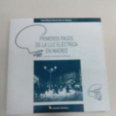 Libros de segunda mano: PRIMEROS PASOS DE LA LUZ ELECTRICA EN MADRID-JOSE M. GARCIA DE LA INFANTA-ED. UNION FENOSA-2002. Lote 74188455