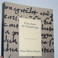 Libros de segunda mano: FRAY JUAN DE ZUMÁRRAGA - ROSA MIREN PAGOLA (COLECCIÓN TEMAS VIZCAÍNOS Nº 286) BBK. Lote 74339859