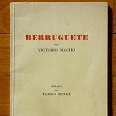Libros de segunda mano: BERRUGUETE POR VICTORIO MACHO - PRÓLOGO DE TEÓFILO ORTEGA - PALENCIA 1961. Lote 74593335