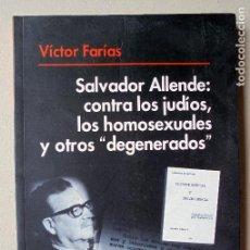 Libros de segunda mano: SALVADOR ALLENDE: CONTRA LOS JUDIOS, LOS HOMOSEXUALES Y OTROS DEGENERADOS. VÍCTOR FARÍAS.. Lote 74693047