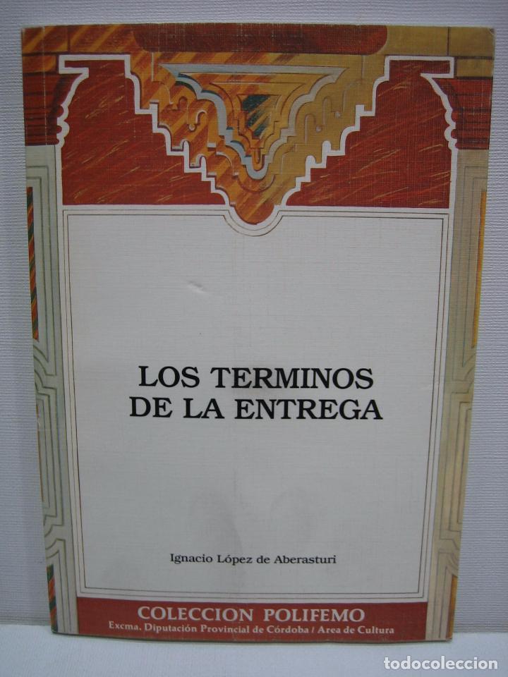 LOS TÉRMINOS DE LA ENTREGA POR IGNACIO LÓPEZ DE ABERASTURI 1993 (Libros de Segunda Mano (posteriores a 1936) - Literatura - Otros)