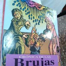 Libros de segunda mano: CRÓNICA DE LAS BRUJAS- LOS ENIGMAS E IMAGENES DE LA BRUJERIA. Lote 74956073