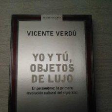 Libros de segunda mano: YO Y TU, OBJETOS DE LUJO. VICENTE VERDU. ARENA ABIERTA, DEBATE. Lote 75021479