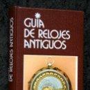 Libros de segunda mano: GUIA DE RELOJES ANTIGUOS - BERESFORD HUTCHINSON - GRIJALBO - MUY ILUSTRADO. Lote 77872069