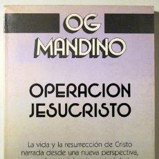 Libros de segunda mano: MANDINO, OG - OPERACIÓN JESUCRISTO - BUENOS AIRES 1989. Lote 75179805